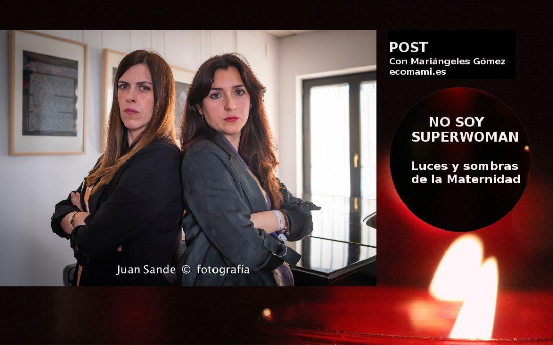 NO SOY SUPERWOMAN: LUCES Y SOMBRAS DE LA MATERNIDAD